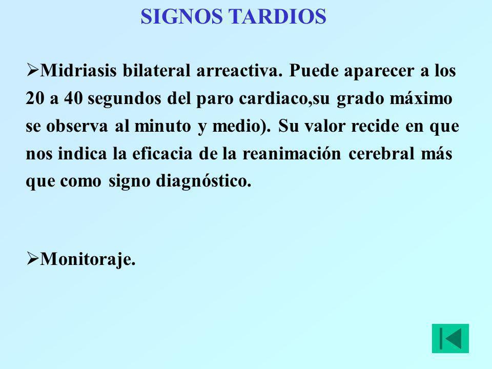 SIGNOS TARDIOS Midriasis bilateral arreactiva. Puede aparecer a los 20 a 40 segundos del paro cardiaco,su grado máximo se observa al minuto y medio).
