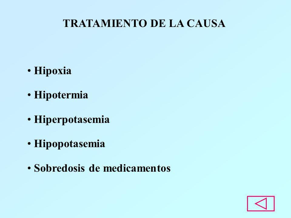 TRATAMIENTO DE LA CAUSA Hipoxia Hipotermia Hiperpotasemia Hipopotasemia Sobredosis de medicamentos