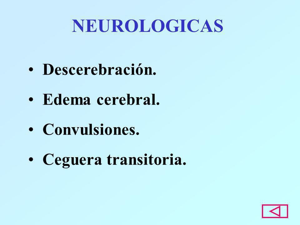 NEUROLOGICAS Descerebración. Edema cerebral. Convulsiones. Ceguera transitoria.