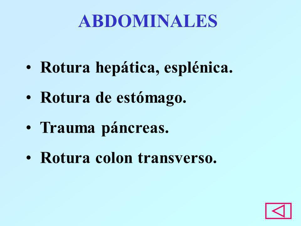 ABDOMINALES Rotura hepática, esplénica. Rotura de estómago. Trauma páncreas. Rotura colon transverso.