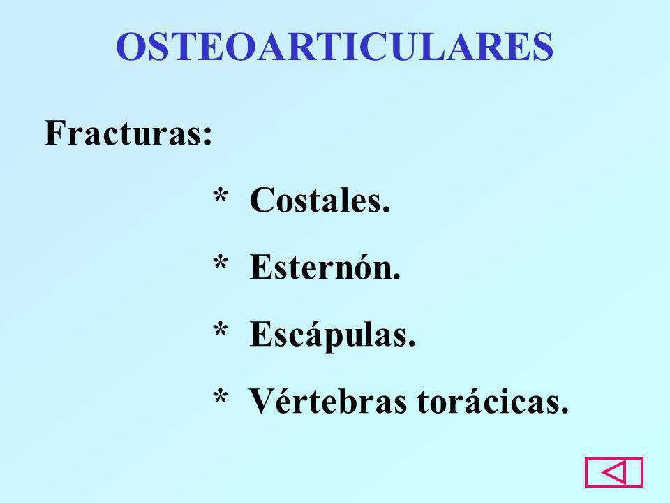 OSTEOARTICULARES Fracturas: * Costales. * Esternón. * Escápulas. * Vértebras torácicas.