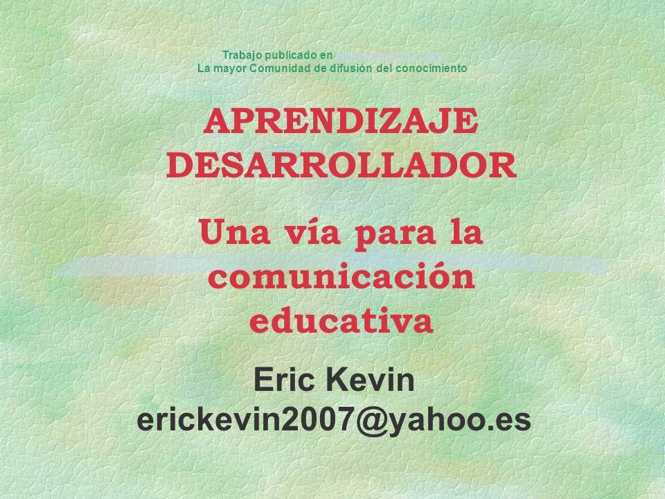 APRENDIZAJE DESARROLLADOR Una vía para la comunicación educativa Trabajo publicado en www.ilustrados.comwww.ilustrados.com La mayor Comunidad de difus