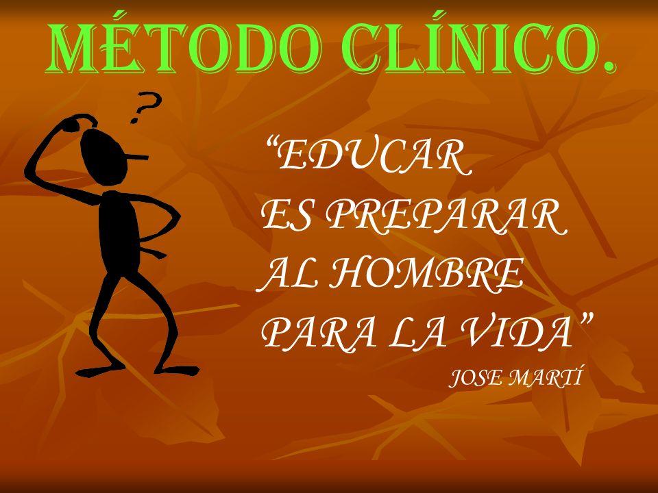 EDUCAR ES PREPARAR AL HOMBRE PARA LA VIDA JOSE MARTÍ MÉTODO CLÍNICO.