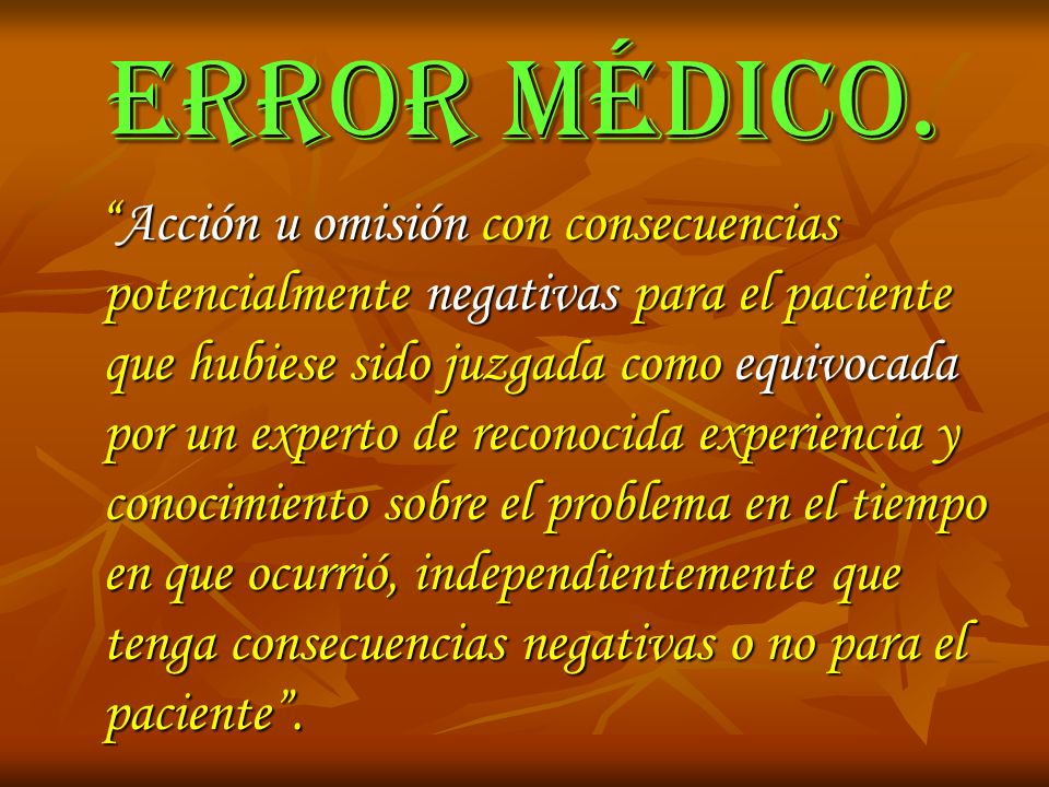 ERROR MÉDICO. Acción u omisión con consecuencias potencialmente negativas para el paciente que hubiese sido juzgada como equivocada por un experto de