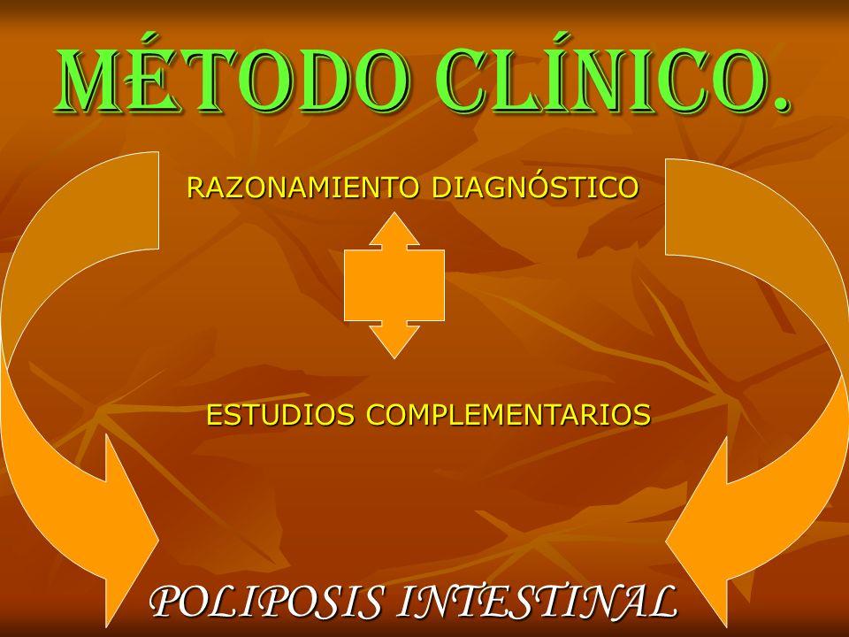 MÉTODO CLÍNICO. RAZONAMIENTO DIAGNÓSTICO ESTUDIOS COMPLEMENTARIOS POLIPOSIS INTESTINAL