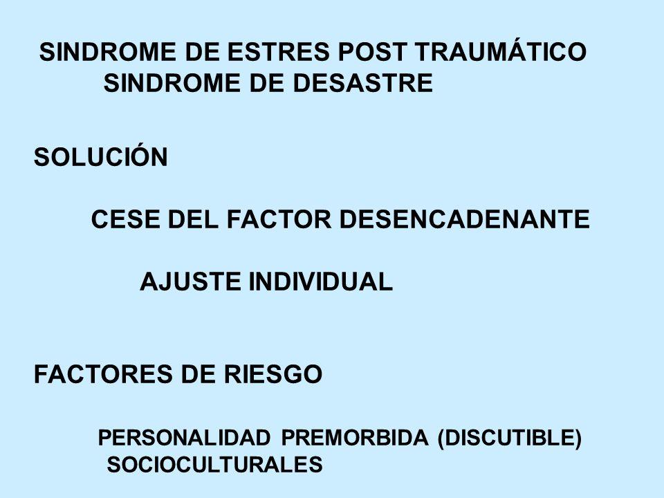 SINDROME DE ESTRES POST TRAUMÁTICO SINDROME DE DESASTRE SOLUCIÓN CESE DEL FACTOR DESENCADENANTE AJUSTE INDIVIDUAL FACTORES DE RIESGO PERSONALIDAD PREM