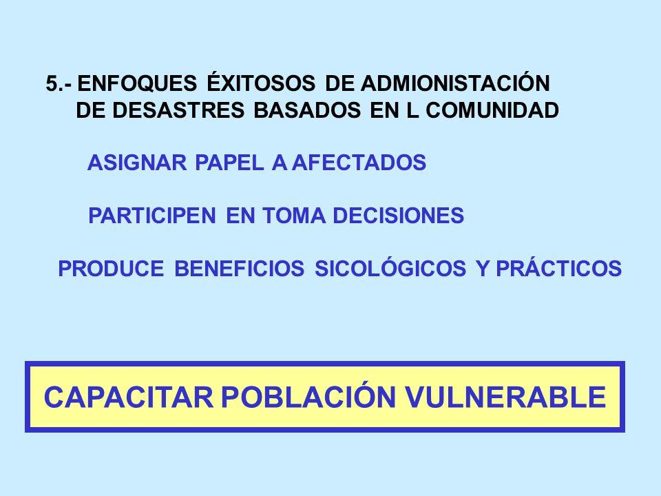 5.- ENFOQUES ÉXITOSOS DE ADMIONISTACIÓN DE DESASTRES BASADOS EN L COMUNIDAD ASIGNAR PAPEL A AFECTADOS PARTICIPEN EN TOMA DECISIONES PRODUCE BENEFICIOS
