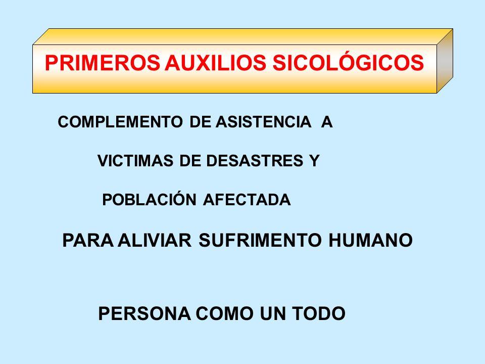COMPLEMENTO DE ASISTENCIA A VICTIMAS DE DESASTRES Y POBLACIÓN AFECTADA PARA ALIVIAR SUFRIMENTO HUMANO PERSONA COMO UN TODO PRIMEROS AUXILIOS SICOLÓGIC
