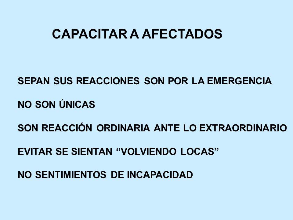 CAPACITAR A AFECTADOS SEPAN SUS REACCIONES SON POR LA EMERGENCIA NO SON ÚNICAS SON REACCIÓN ORDINARIA ANTE LO EXTRAORDINARIO EVITAR SE SIENTAN VOLVIEN