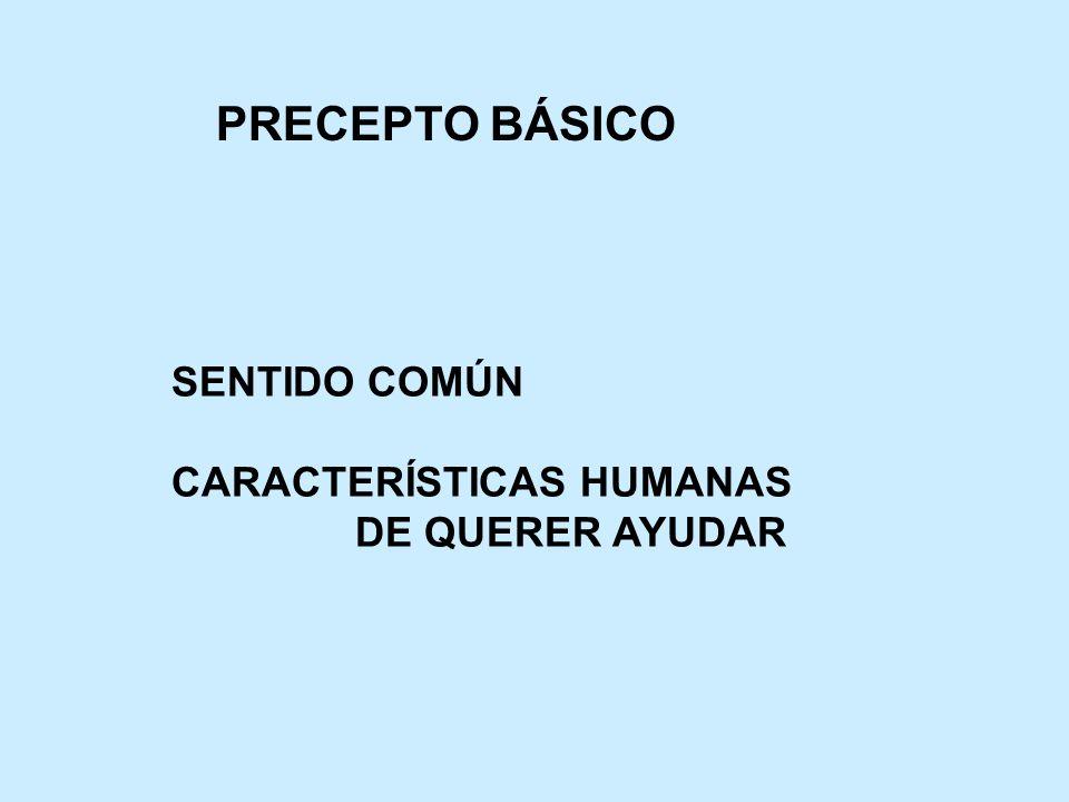 PRECEPTO BÁSICO SENTIDO COMÚN CARACTERÍSTICAS HUMANAS DE QUERER AYUDAR