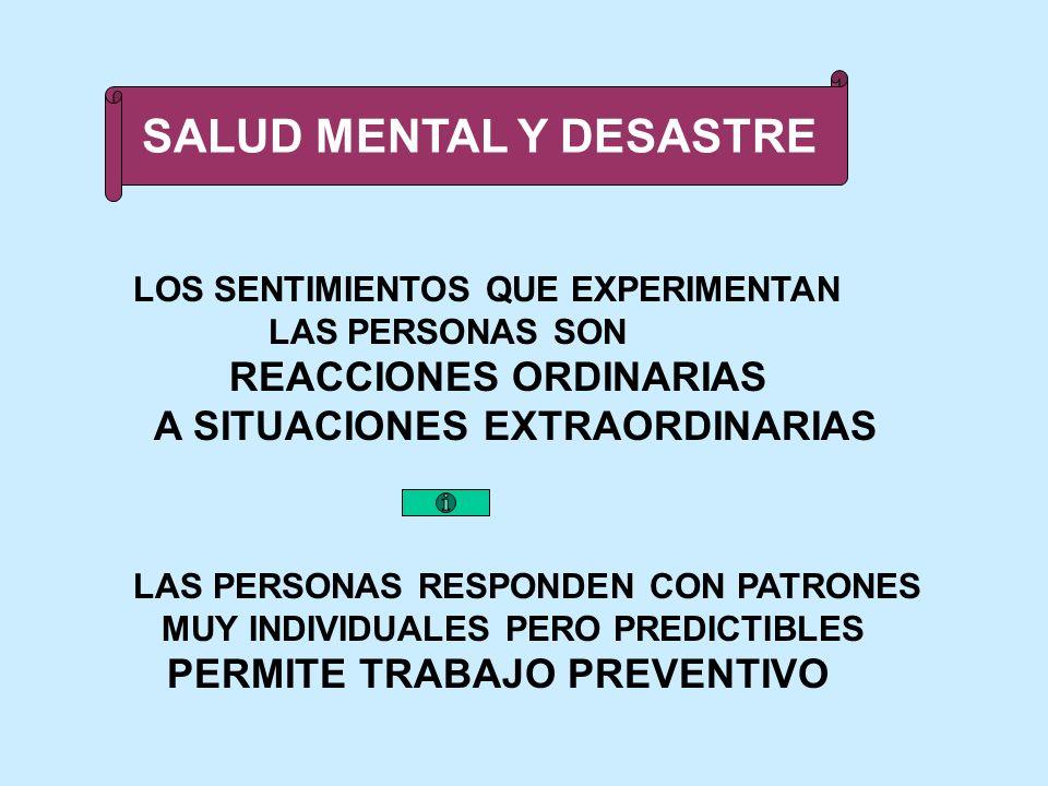 EL SUFRIMIENTO SICOLÓGICO EN DESASTRE ESTÁ LIGADO A LOS SENTIMIENTOS DE PÉRDIDAS MUERTE DE PARIENTES Y AMIGOS BIENES MATERIALES NO TODAS LAS PERSONAS SE VEN AFECTADOS DE LA MISMA MANERA NI PROFUNDIDAD NO HAY DOS DESASTRES QUE TENGAN EL MISMO IMPACTO SICOLÓGICO Y