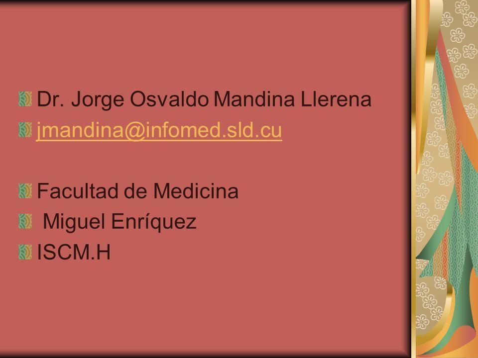Dr. Jorge Osvaldo Mandina Llerena jmandina@infomed.sld.cu Facultad de Medicina Miguel Enríquez ISCM.H