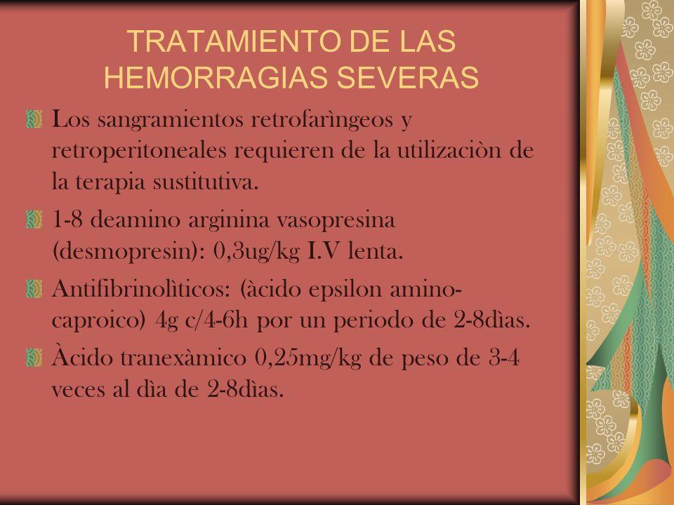 TRATAMIENTO DE LAS HEMORRAGIAS SEVERAS Los sangramientos retrofarìngeos y retroperitoneales requieren de la utilizaciòn de la terapia sustitutiva. 1-8