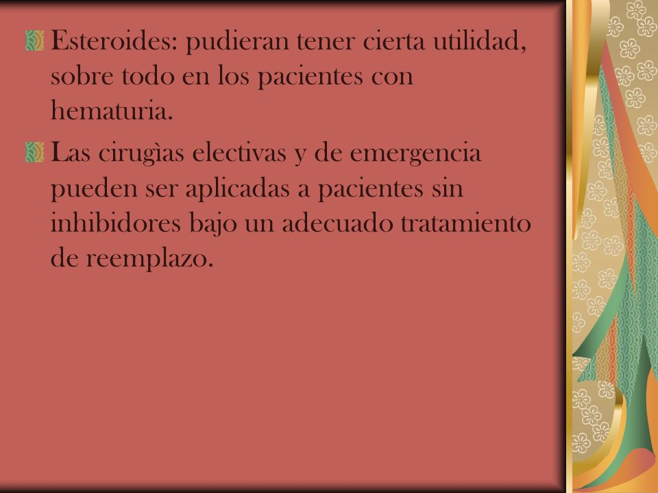 Esteroides: pudieran tener cierta utilidad, sobre todo en los pacientes con hematuria. Las cirugìas electivas y de emergencia pueden ser aplicadas a p