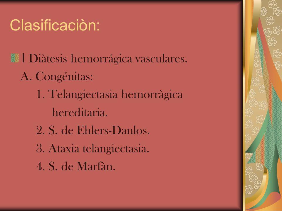Clasificaciòn: I Diàtesis hemorrágica vasculares. A. Congénitas: 1. Telangiectasia hemorràgica hereditaria. 2. S. de Ehlers-Danlos. 3. Ataxia telangie