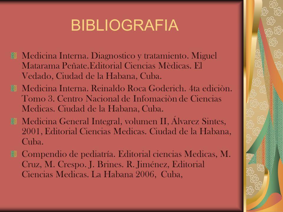 BIBLIOGRAFIA Medicina Interna. Diagnostico y tratamiento. Miguel Matarama Peñate.Editorial Ciencias Mèdicas. El Vedado, Ciudad de la Habana, Cuba. Med