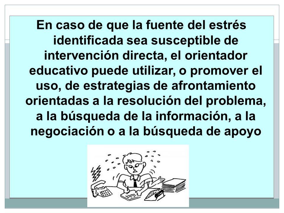 En caso de que la fuente del estrés identificada sea susceptible de intervención directa, el orientador educativo puede utilizar, o promover el uso, d