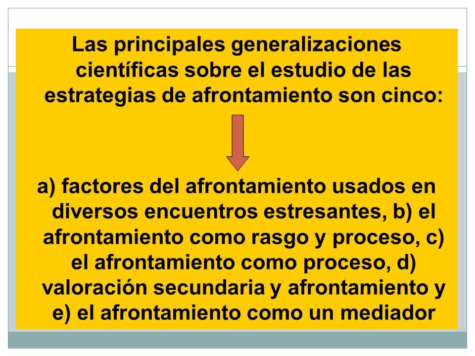 Las principales generalizaciones científicas sobre el estudio de las estrategias de afrontamiento son cinco: a) factores del afrontamiento usados en d