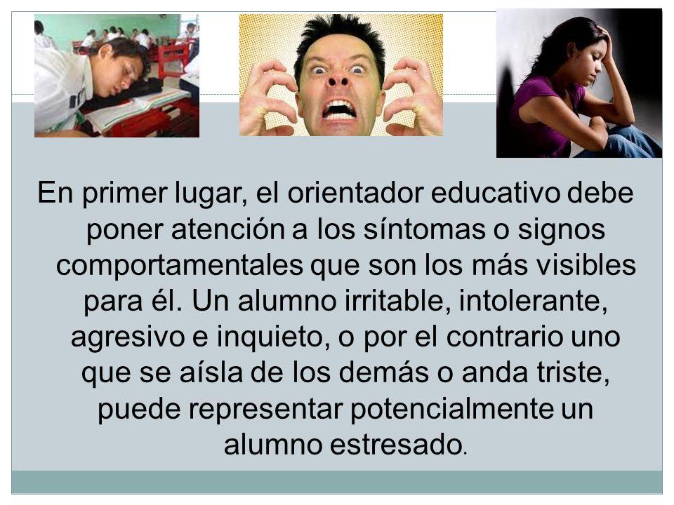 En primer lugar, el orientador educativo debe poner atención a los síntomas o signos comportamentales que son los más visibles para él. Un alumno irri