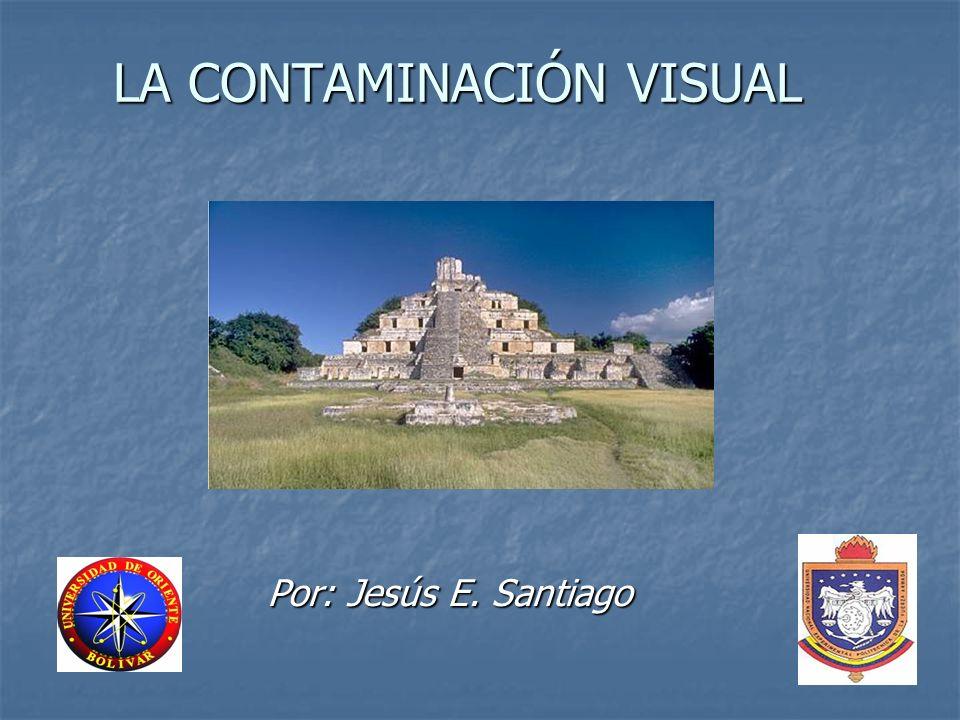 LA CONTAMINACIÓN VISUAL Por: Jesús E. Santiago