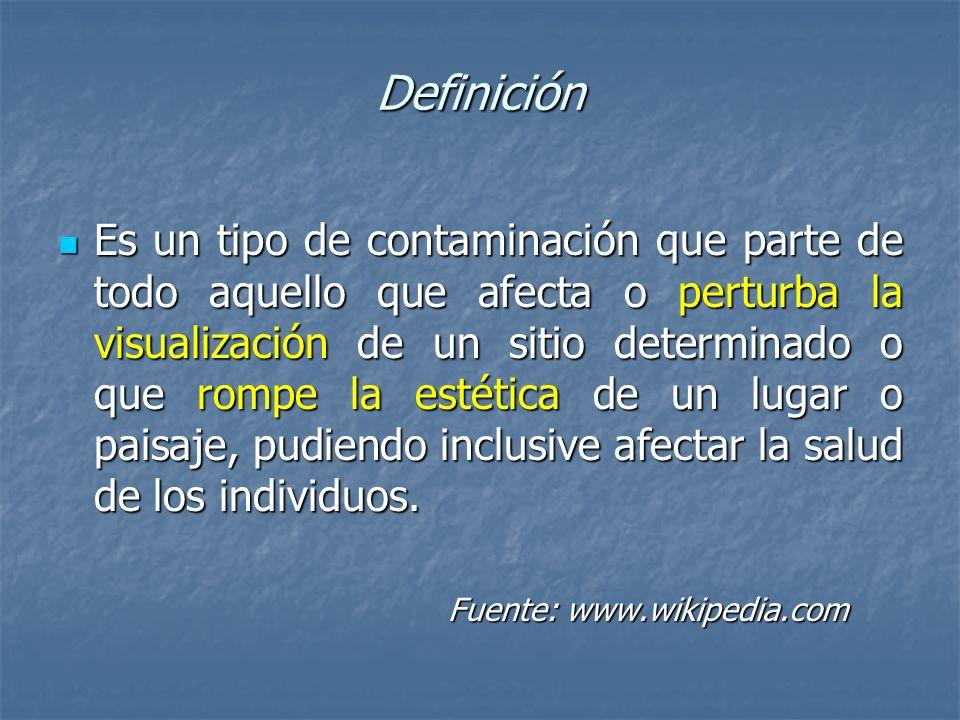Definición Es un tipo de contaminación que parte de todo aquello que afecta o perturba la visualización de un sitio determinado o que rompe la estétic