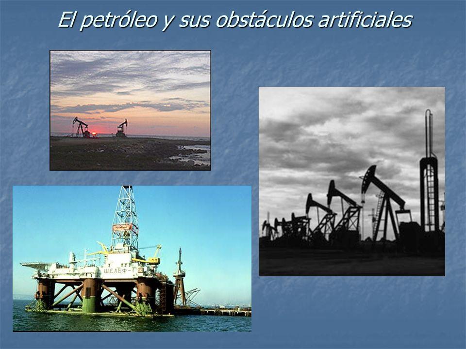 El petróleo y sus obstáculos artificiales