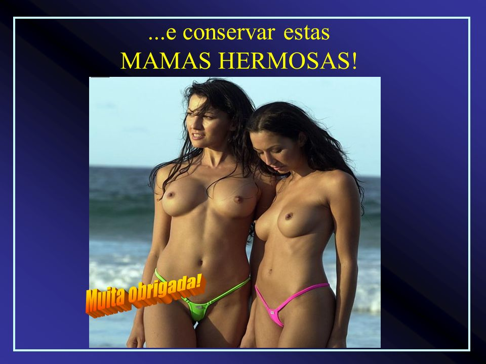 ...e conservar estas MAMAS HERMOSAS!