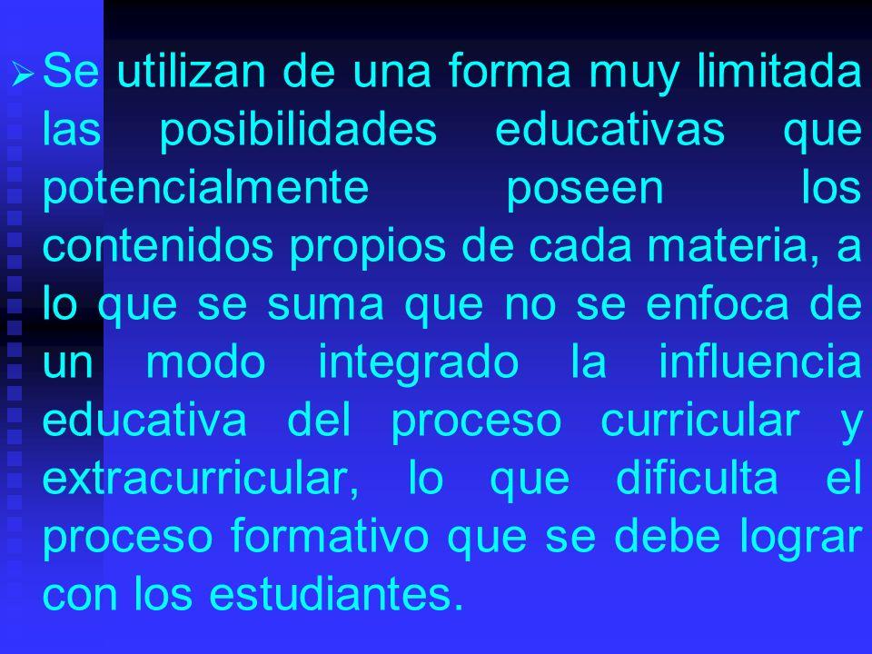 Se utilizan de una forma muy limitada las posibilidades educativas que potencialmente poseen los contenidos propios de cada materia, a lo que se suma