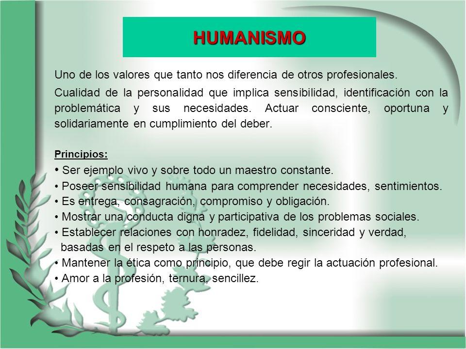 HUMANISMO Uno de los valores que tanto nos diferencia de otros profesionales. Cualidad de la personalidad que implica sensibilidad, identificación con