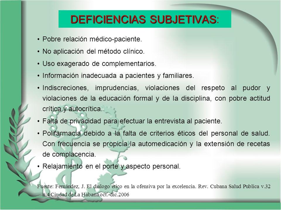 DEFICIENCIAS SUBJETIVAS DEFICIENCIAS SUBJETIVAS: Pobre relación médico-paciente. No aplicación del método clínico. Uso exagerado de complementarios. I