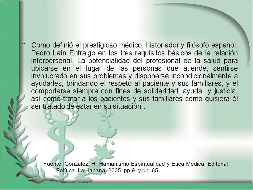 Como definió el prestigioso médico, historiador y filósofo español, Pedro Laìn Entralgo en los tres requisitos básicos de la relación interpersonal. L