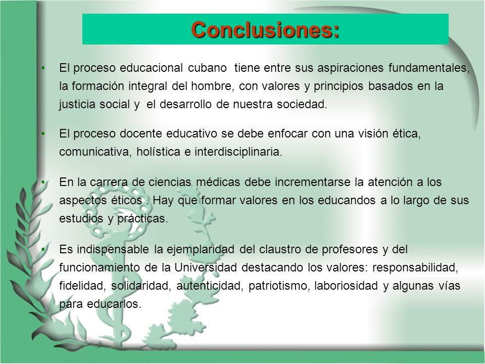 Conclusiones: El proceso educacional cubano tiene entre sus aspiraciones fundamentales, la formación integral del hombre, con valores y principios bas