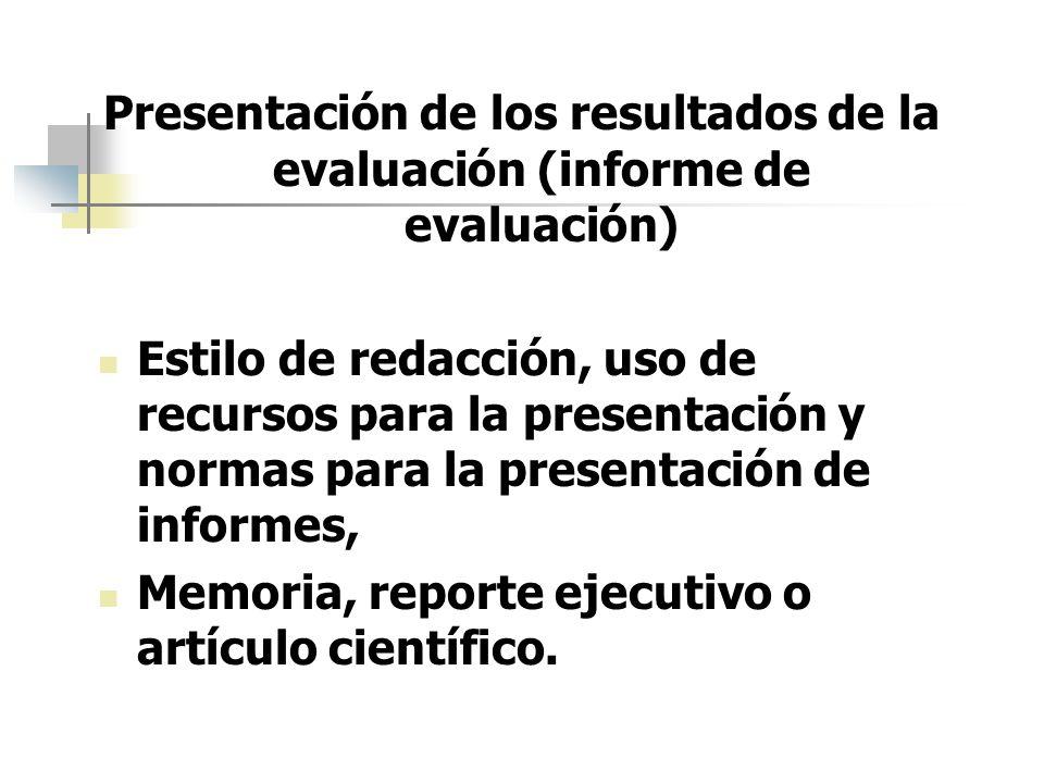 Presentación de los resultados de la evaluación (informe de evaluación) Estilo de redacción, uso de recursos para la presentación y normas para la pre