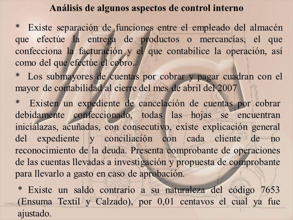 Análisis de algunos aspectos de control interno * Existe separación de funciones entre el empleado del almacén que efectúe la entrega de productos o mercancías, el que confecciona la facturación y el que contabilice la operación, así como del que efectúe el cobro.