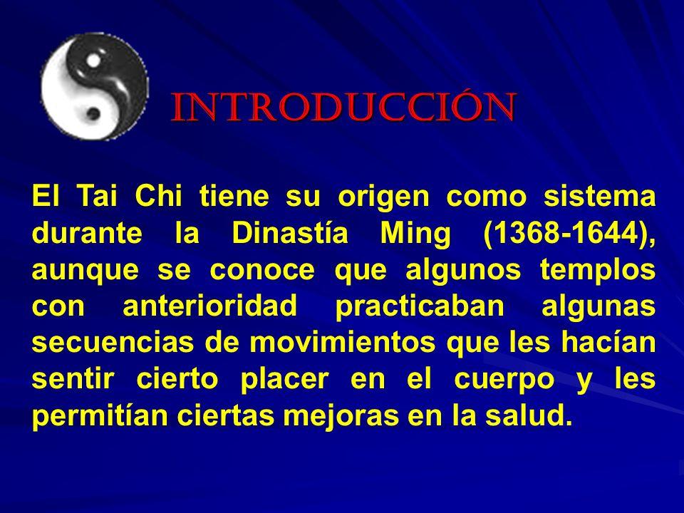 INTRODUCCIÓN El Tai Chi tiene su origen como sistema durante la Dinastía Ming (1368-1644), aunque se conoce que algunos templos con anterioridad pract