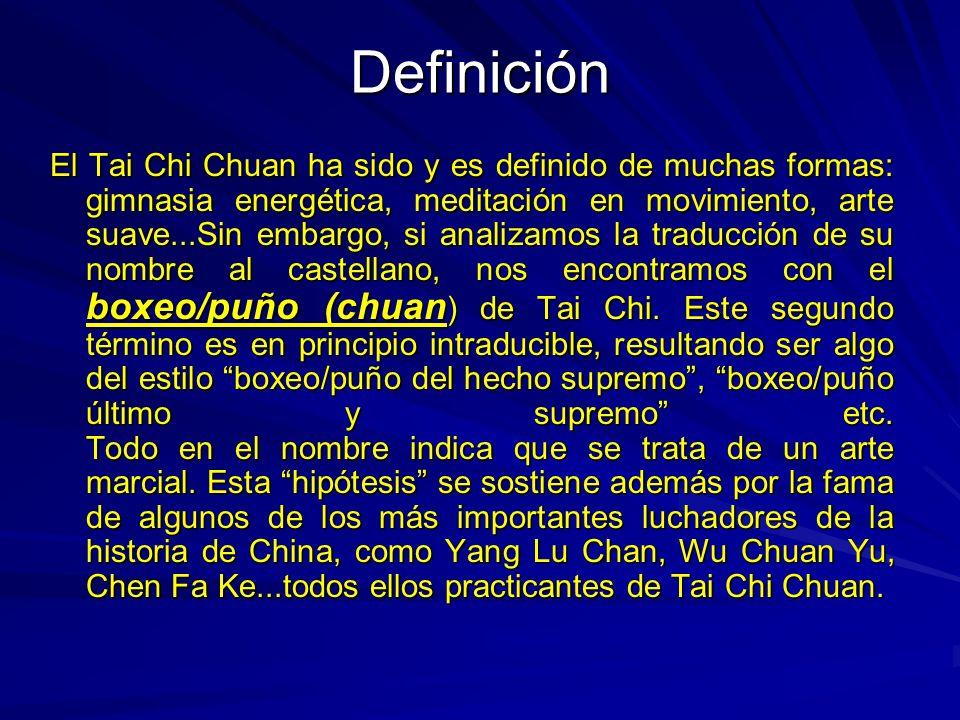 Definición El Tai Chi Chuan ha sido y es definido de muchas formas: gimnasia energética, meditación en movimiento, arte suave...Sin embargo, si analiz