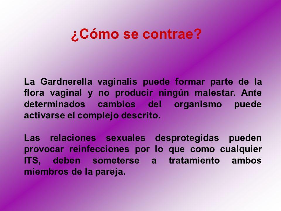 ¿Cómo se contrae? La Gardnerella vaginalis puede formar parte de la flora vaginal y no producir ningún malestar. Ante determinados cambios del organis