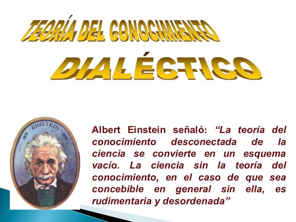 Albert Einstein señaló : La teoría del conocimiento desconectada de la ciencia se convierte en un esquema vacío. La ciencia sin la teoría del conocimi