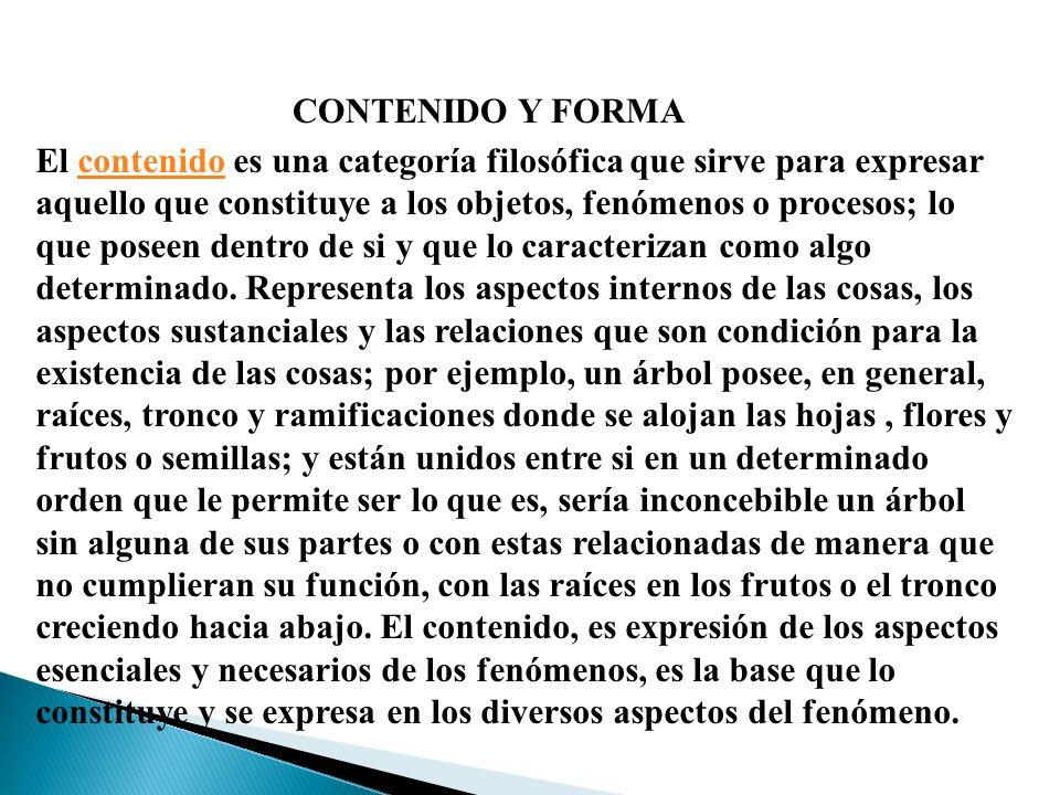 CONTENIDO Y FORMA El contenido es una categoría filosófica que sirve para expresar aquello que constituye a los objetos, fenómenos o procesos; lo que