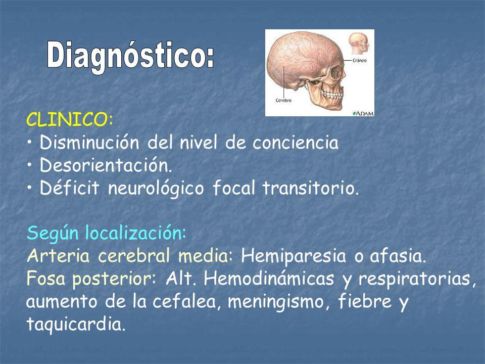 CLINICO: Disminución del nivel de conciencia Desorientación. Déficit neurológico focal transitorio. Según localización: Arteria cerebral media: Hemipa