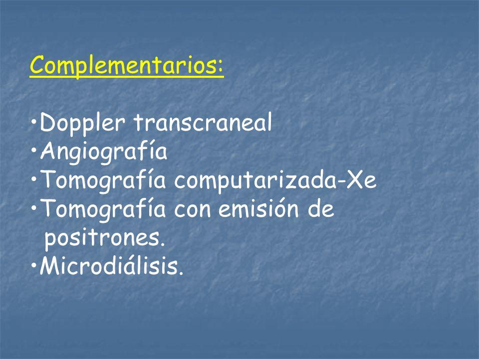 Complementarios: Doppler transcraneal Angiografía Tomografía computarizada-Xe Tomografía con emisión de positrones. Microdiálisis.