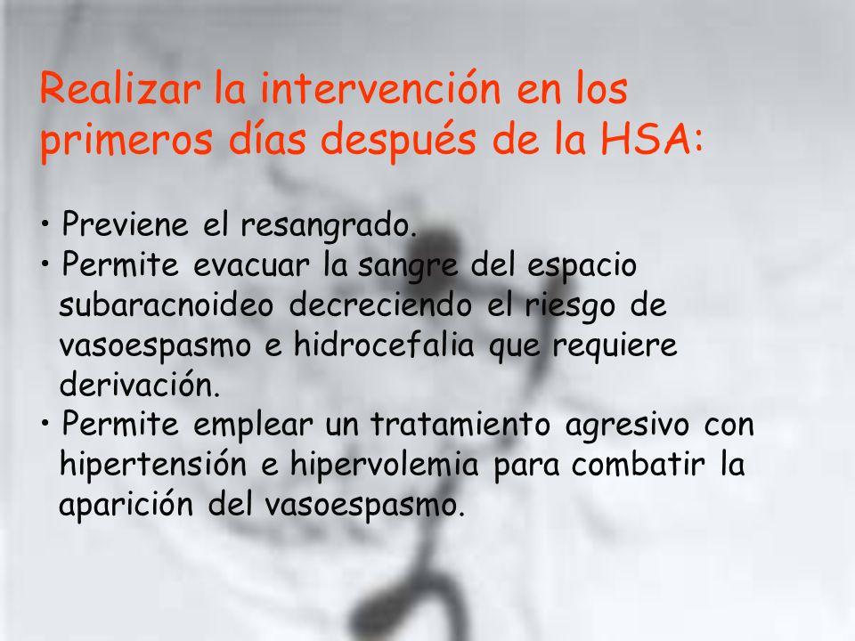 Realizar la intervención en los primeros días después de la HSA: Previene el resangrado. Permite evacuar la sangre del espacio subaracnoideo decrecien