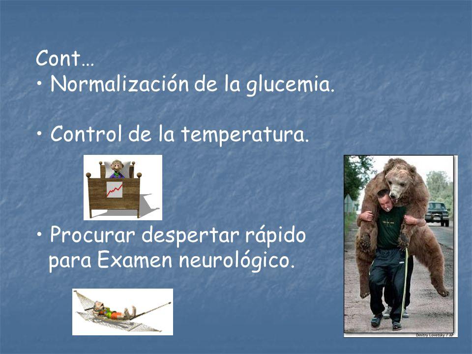 Cont… Normalización de la glucemia. Control de la temperatura. Procurar despertar rápido para Examen neurológico.