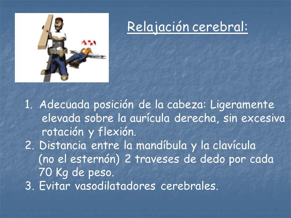 Relajación cerebral: 1. Adecuada posición de la cabeza: Ligeramente elevada sobre la aurícula derecha, sin excesiva rotación y flexión. 2. Distancia e