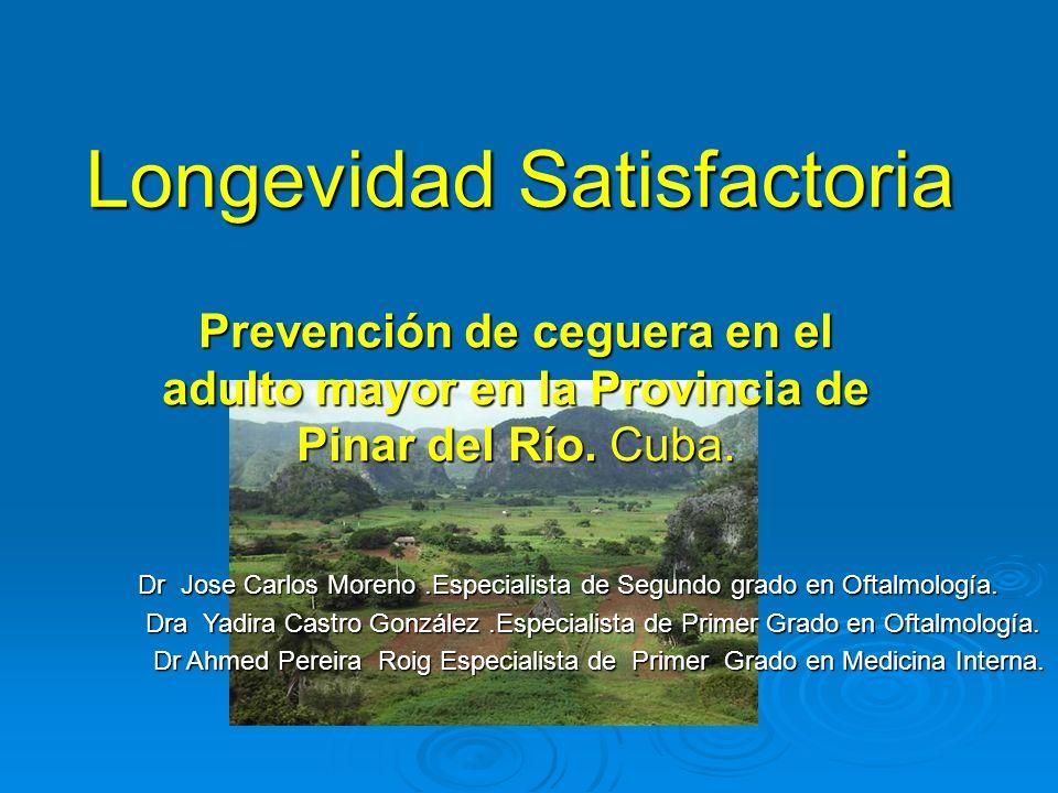 Longevidad Satisfactoria Prevención de ceguera en el adulto mayor en la Provincia de Pinar del Río. Cuba. Dr Jose Carlos Moreno.Especialista de Segund