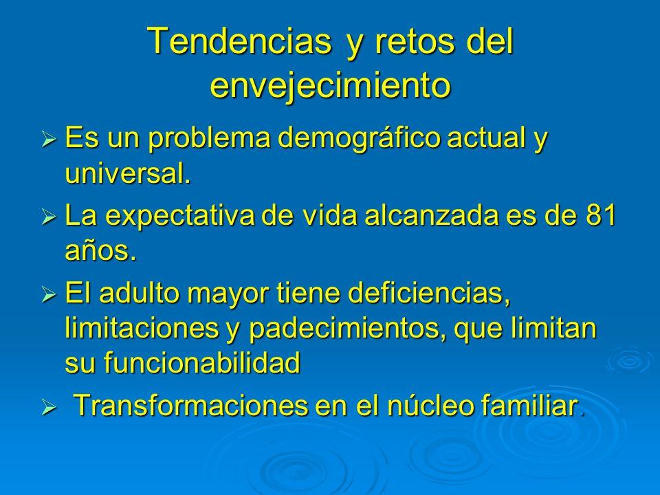 Tendencias y retos del envejecimiento Es un problema demográfico actual y universal. Es un problema demográfico actual y universal. La expectativa de