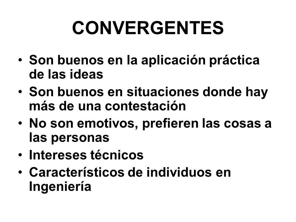 CONVERGENTES Son buenos en la aplicación práctica de las ideas Son buenos en situaciones donde hay más de una contestación No son emotivos, prefieren