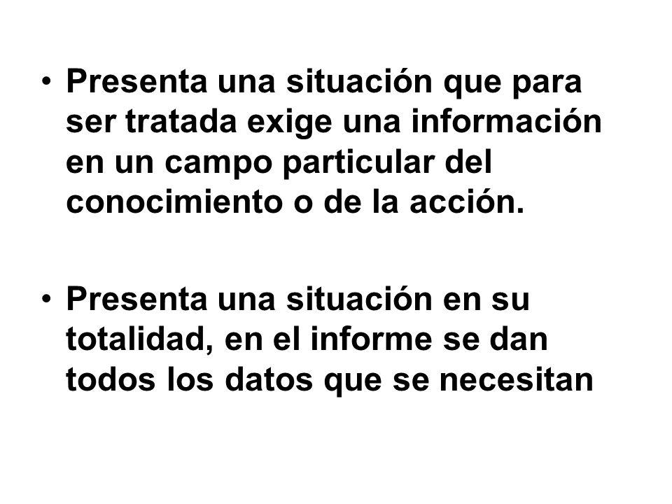 Presenta una situación que para ser tratada exige una información en un campo particular del conocimiento o de la acción. Presenta una situación en su