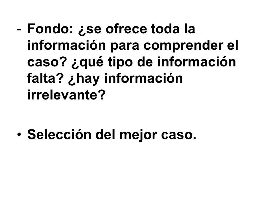 -Fondo: ¿se ofrece toda la información para comprender el caso? ¿qué tipo de información falta? ¿hay información irrelevante? Selección del mejor caso