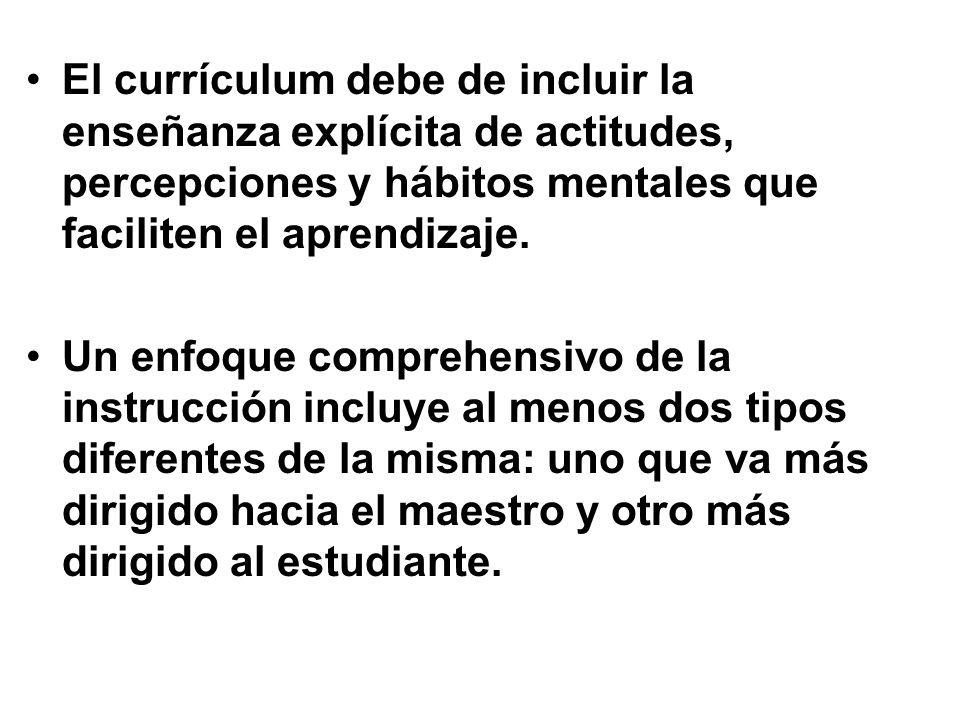 El currículum debe de incluir la enseñanza explícita de actitudes, percepciones y hábitos mentales que faciliten el aprendizaje. Un enfoque comprehens
